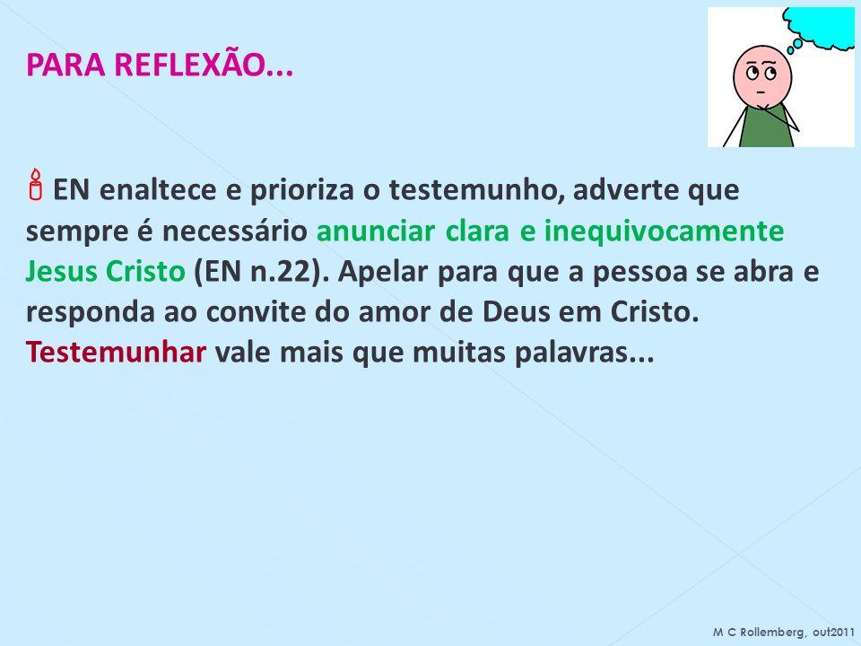 PARA REFLEXÃO... EN enaltece e prioriza o testemunho, adverte que sempre é necessário anunciar clara e inequivocamente Jesus Cristo (EN n.22). Apelar