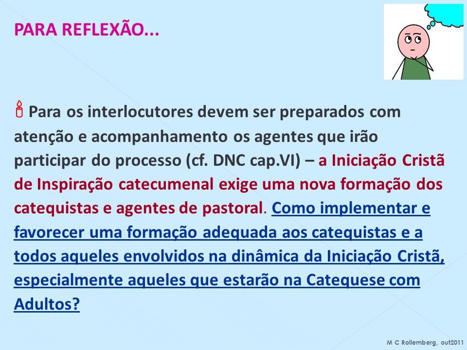PARA REFLEXÃO... Para os interlocutores devem ser preparados com atenção e acompanhamento os agentes que irão participar do processo (cf. DNC cap.VI)