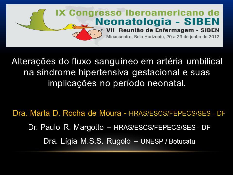 Dra. Marta D. Rocha de Moura - HRAS/ESCS/FEPECS/SES - DF Dr. Paulo R. Margotto – HRAS/ESCS/FEPECS/SES - DF Dra. Lígia M.S.S. Rugolo – UNESP / Botucatu