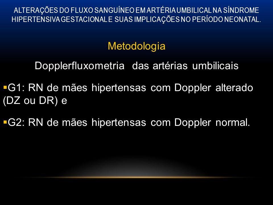 ALTERAÇÕES DO FLUXO SANGUÍNEO EM ARTÉRIA UMBILICAL NA SÍNDROME HIPERTENSIVA GESTACIONAL E SUAS IMPLICAÇÕES NO PERÍODO NEONATAL. Metodologia Dopplerflu