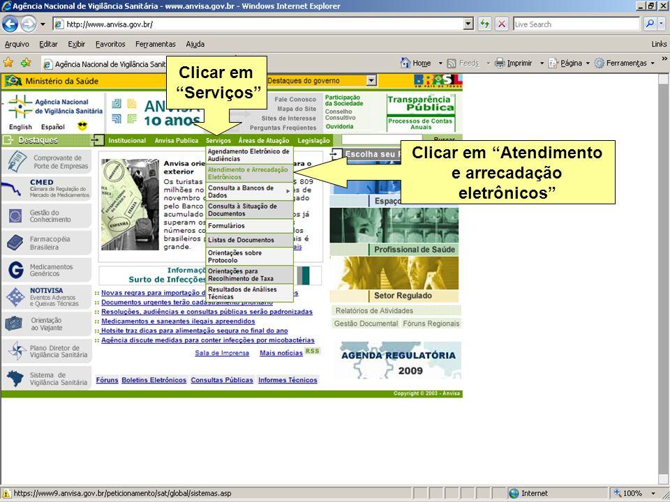 Agência Nacional de Vigilância Sanitária www.anvisa.gov.br Clicar em Serviços Clicar em Atendimento e arrecadação eletrônicos