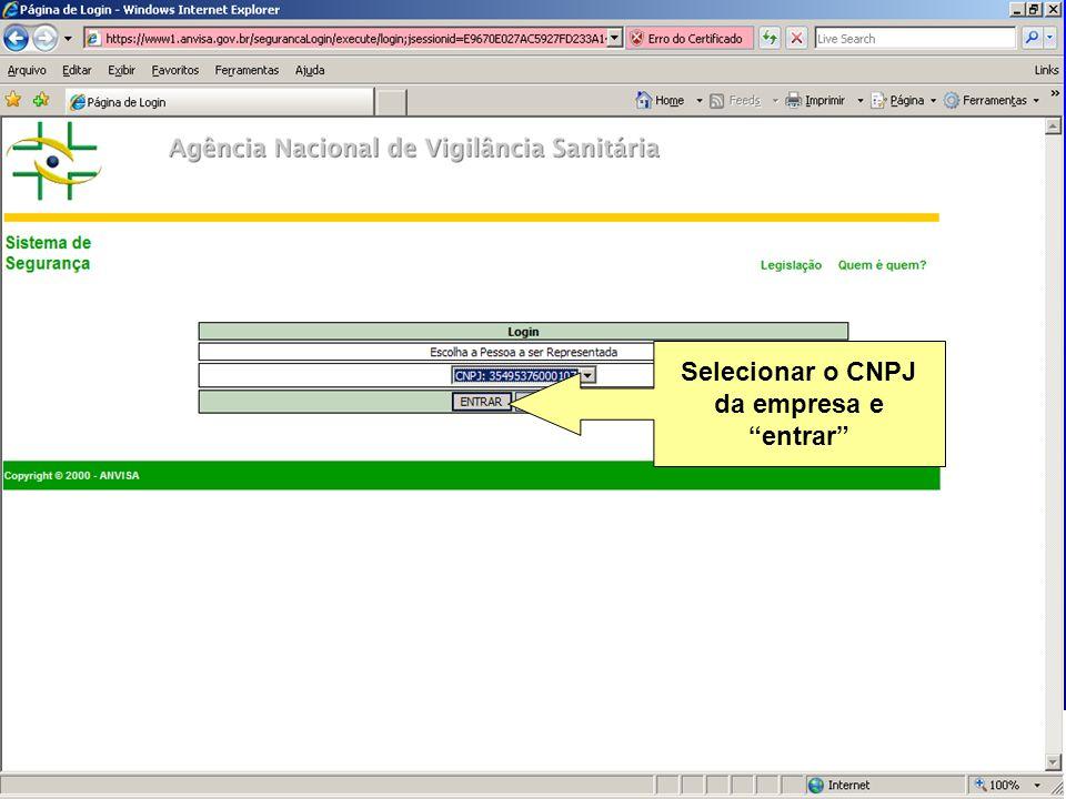 Agência Nacional de Vigilância Sanitária www.anvisa.gov.br Selecionar o CNPJ da empresa e entrar