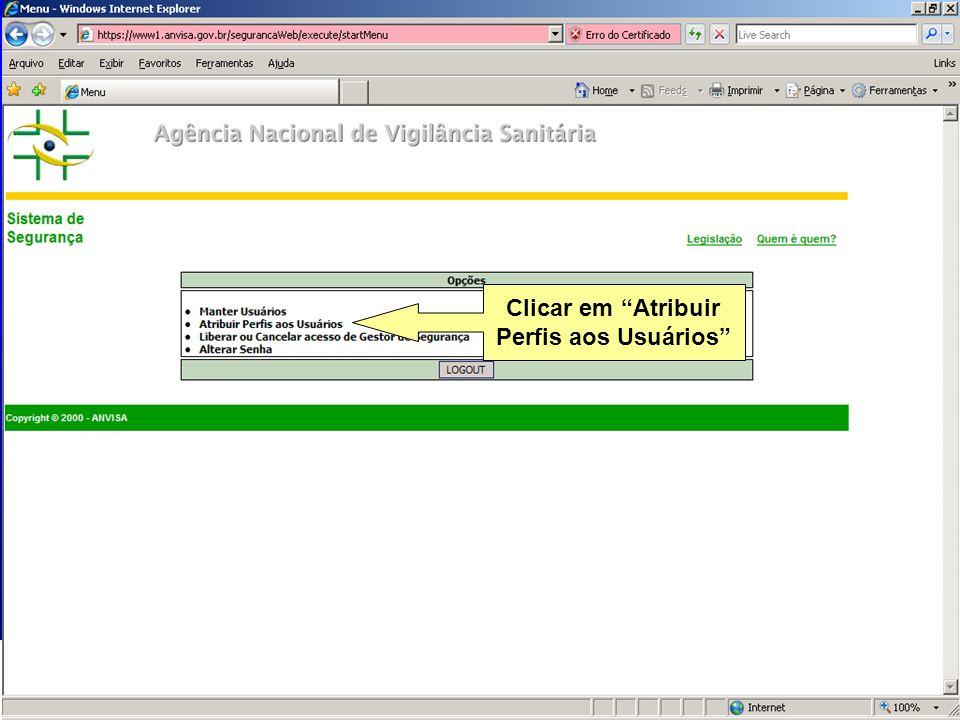 Agência Nacional de Vigilância Sanitária www.anvisa.gov.br Clicar em Atribuir Perfis aos Usuários