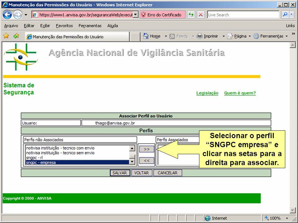Agência Nacional de Vigilância Sanitária www.anvisa.gov.br Selecionar o perfil SNGPC empresa e clicar nas setas para a direita para associar.