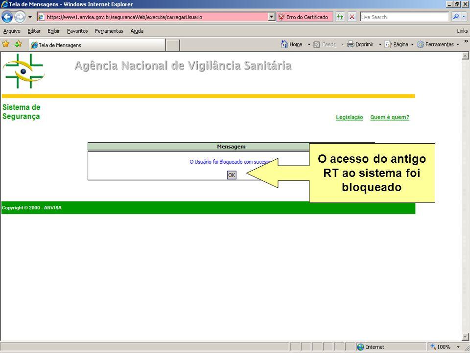 Agência Nacional de Vigilância Sanitária www.anvisa.gov.br O acesso do antigo RT ao sistema foi bloqueado