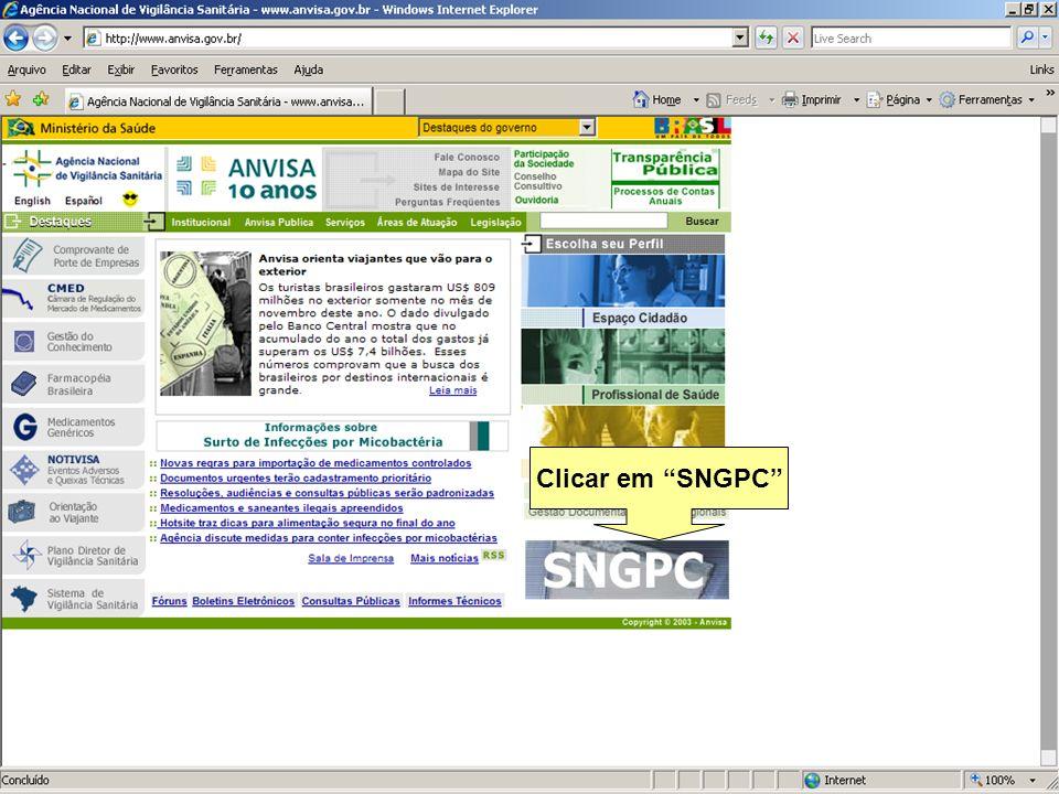 Agência Nacional de Vigilância Sanitária www.anvisa.gov.br Clicar em SNGPC