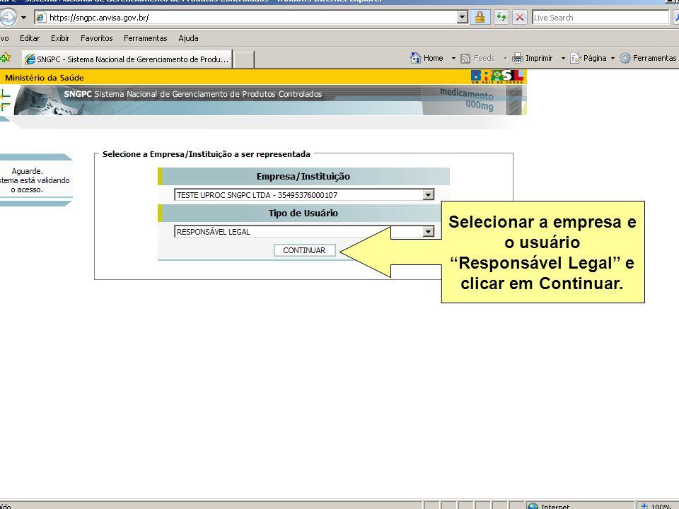 Agência Nacional de Vigilância Sanitária www.anvisa.gov.br Selecionar a empresa e o usuário Responsável Legal e clicar em Continuar.