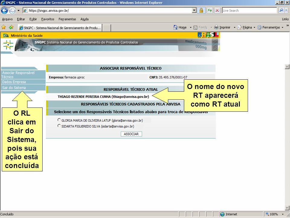 Agência Nacional de Vigilância Sanitária www.anvisa.gov.br O nome do novo RT aparecerá como RT atual O RL clica em Sair do Sistema, pois sua ação está