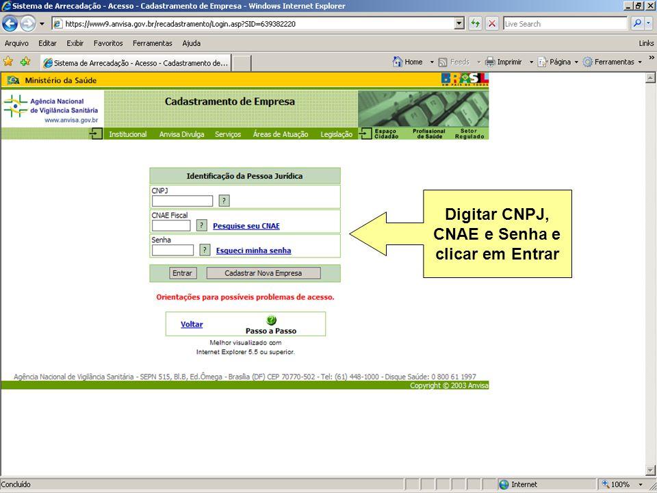 Agência Nacional de Vigilância Sanitária www.anvisa.gov.br Digitar CNPJ, CNAE e Senha e clicar em Entrar