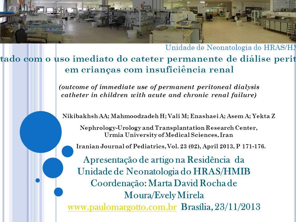 ( Capítulo do Livro Assistência ao Recém-Nascido de Risco, ESCS, Brasília, 3ª Edição, 2013) Diálise peritoneal é preferível em relação à hemodiálise (dificuldades técnicas).