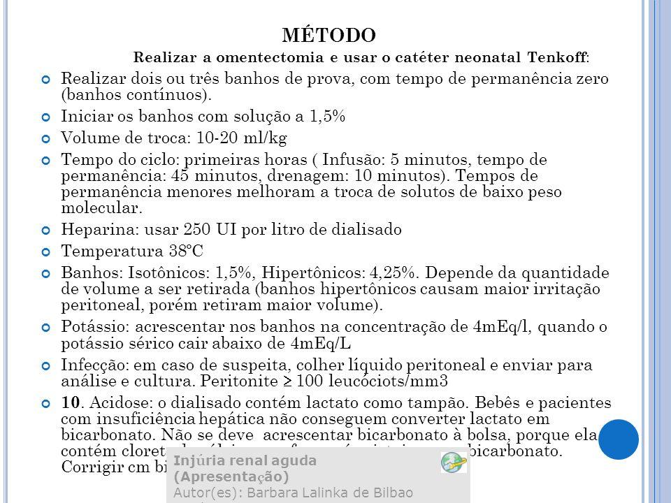 MÉTODO Realizar a omentectomia e usar o catéter neonatal Tenkoff : Realizar dois ou três banhos de prova, com tempo de permanência zero (banhos contínuos).