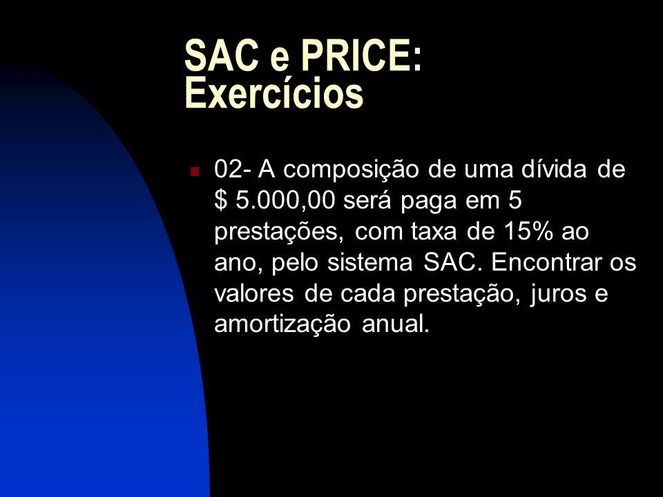 SAC e PRICE: Exercícios 02- A composição de uma dívida de $ 5.000,00 será paga em 5 prestações, com taxa de 15% ao ano, pelo sistema SAC.
