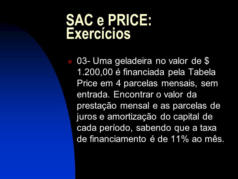 SAC e PRICE: Exercícios 03- Uma geladeira no valor de $ 1.200,00 é financiada pela Tabela Price em 4 parcelas mensais, sem entrada.