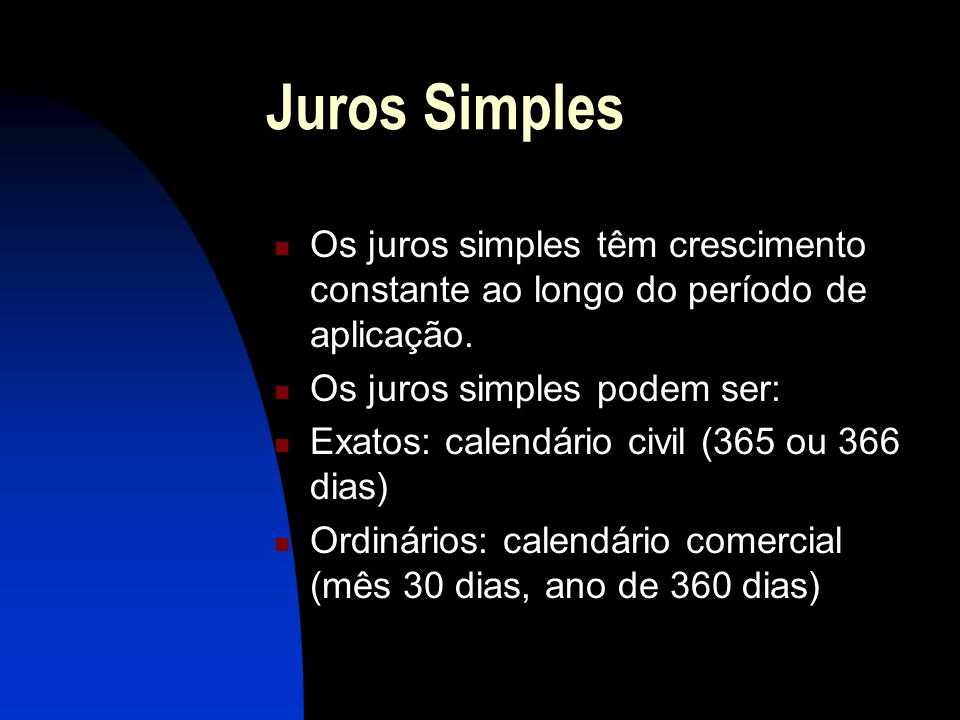 Juros Simples Os juros simples têm crescimento constante ao longo do período de aplicação.