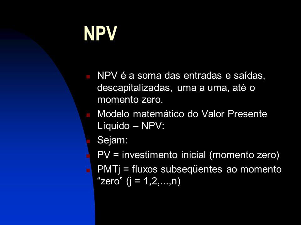NPV NPV é a soma das entradas e saídas, descapitalizadas, uma a uma, até o momento zero.
