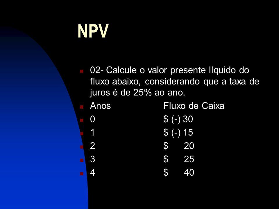 NPV 02- Calcule o valor presente líquido do fluxo abaixo, considerando que a taxa de juros é de 25% ao ano.