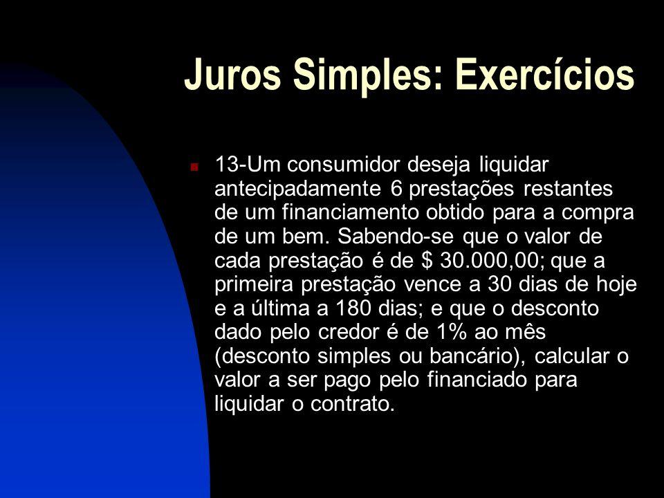 Juros Simples: Exercícios 13-Um consumidor deseja liquidar antecipadamente 6 prestações restantes de um financiamento obtido para a compra de um bem.