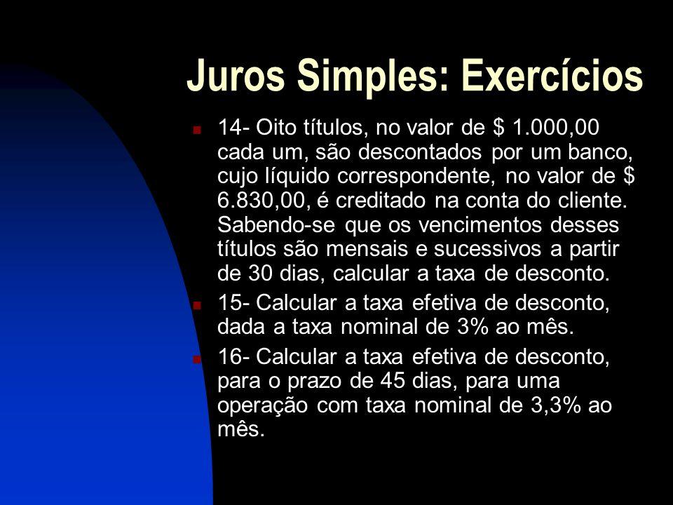 Juros Simples: Exercícios 14- Oito títulos, no valor de $ 1.000,00 cada um, são descontados por um banco, cujo líquido correspondente, no valor de $ 6.830,00, é creditado na conta do cliente.