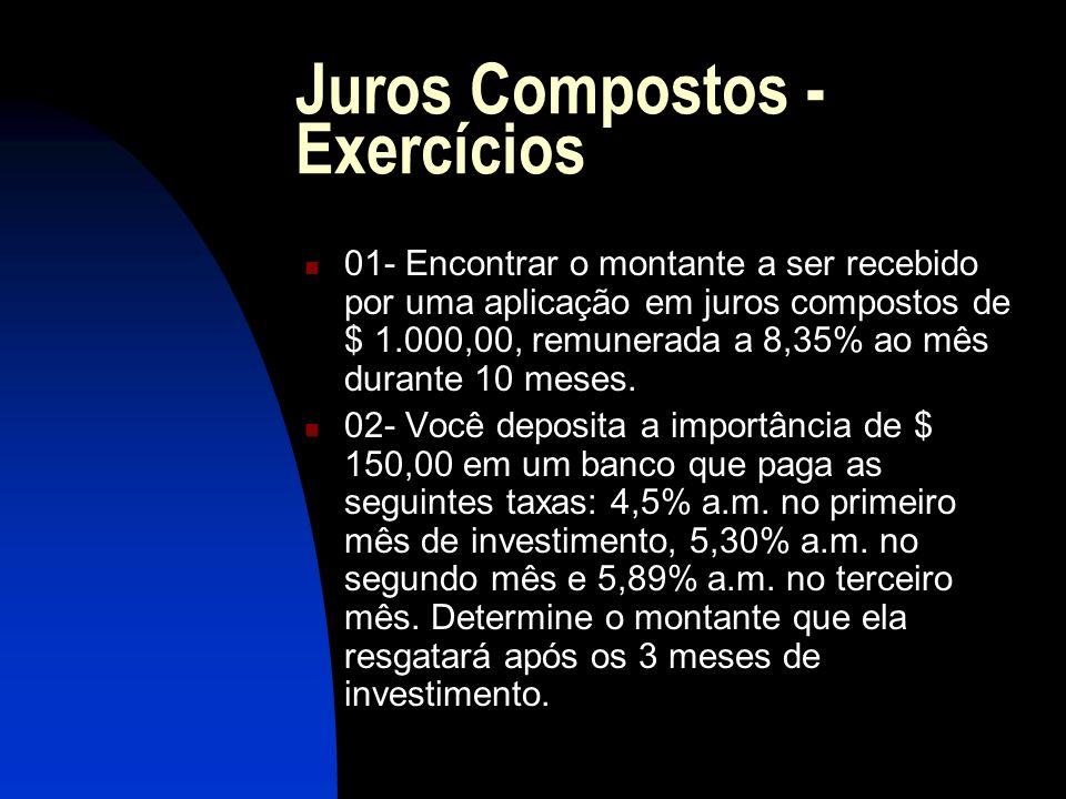 Juros Compostos - Exercícios 01- Encontrar o montante a ser recebido por uma aplicação em juros compostos de $ 1.000,00, remunerada a 8,35% ao mês durante 10 meses.