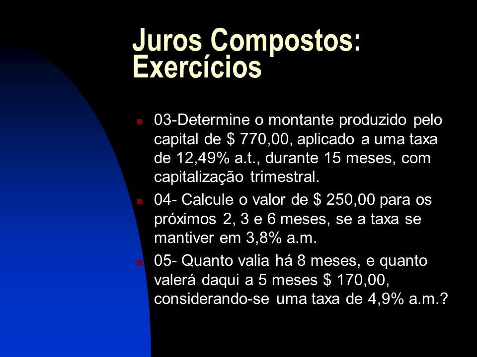 Juros Compostos: Exercícios 03-Determine o montante produzido pelo capital de $ 770,00, aplicado a uma taxa de 12,49% a.t., durante 15 meses, com capitalização trimestral.