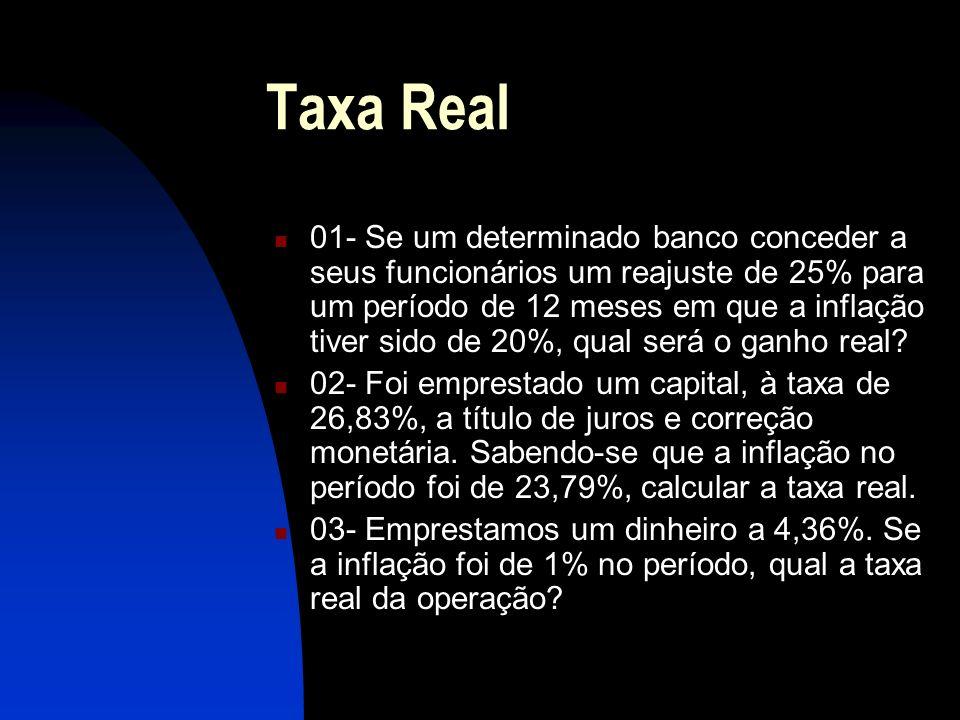Taxa Real 01- Se um determinado banco conceder a seus funcionários um reajuste de 25% para um período de 12 meses em que a inflação tiver sido de 20%, qual será o ganho real.