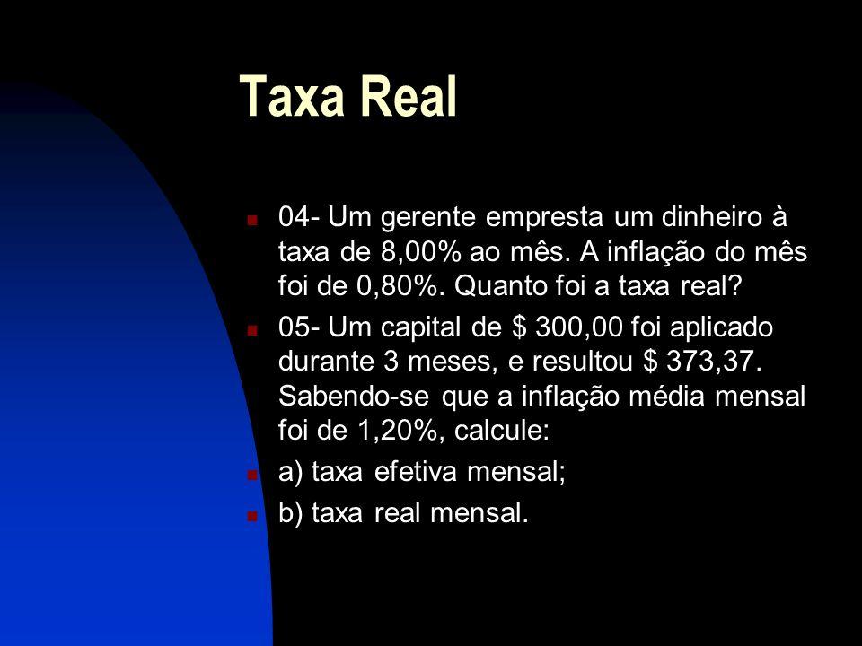 Taxa Real 04- Um gerente empresta um dinheiro à taxa de 8,00% ao mês.