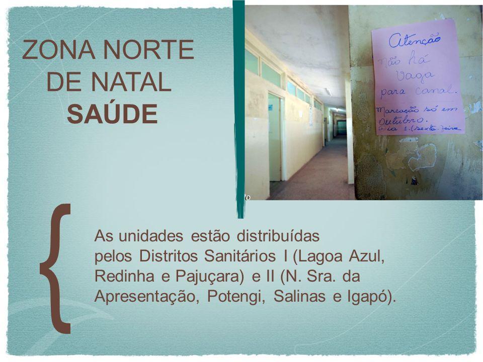 ZONA NORTE DE NATAL SAÚDE As unidades estão distribuídas pelos Distritos Sanitários I (Lagoa Azul, Redinha e Pajuçara) e II (N. Sra. da Apresentação,