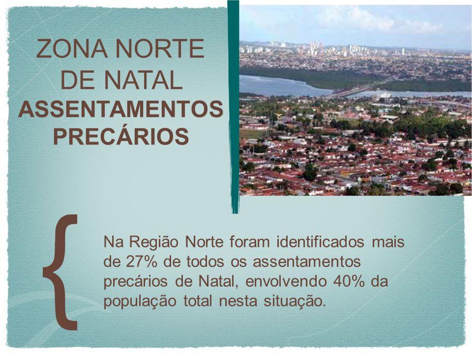 ZONA NORTE DE NATAL ASSENTAMENTOS PRECÁRIOS Na Região Norte foram identificados mais de 27% de todos os assentamentos precários de Natal, envolvendo 4