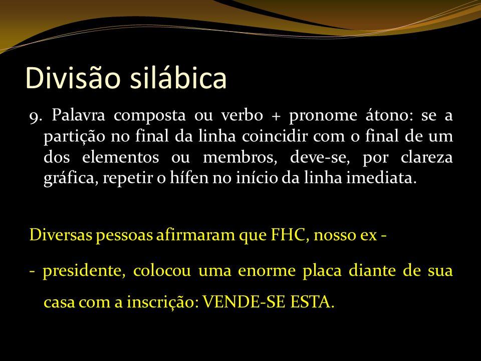 Divisão silábica 9. Palavra composta ou verbo + pronome átono: se a partição no final da linha coincidir com o final de um dos elementos ou membros, d
