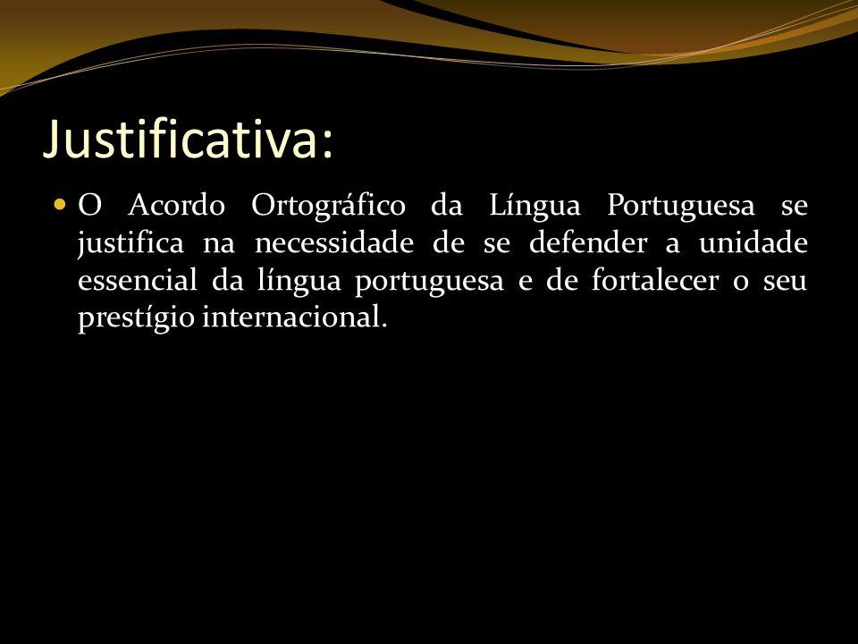 Justificativa: O Acordo Ortográfico da Língua Portuguesa se justifica na necessidade de se defender a unidade essencial da língua portuguesa e de fort
