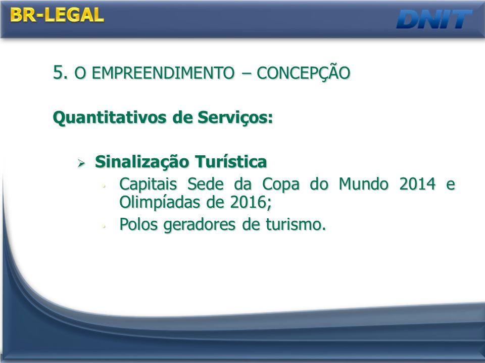 5. O EMPREENDIMENTO – CONCEPÇÃO Quantitativos de Serviços: Sinalização Turística Sinalização Turística Capitais Sede da Copa do Mundo 2014 e Olimpíada