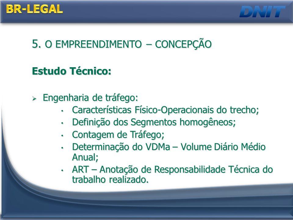 5. O EMPREENDIMENTO – CONCEPÇÃO Estudo Técnico: Engenharia de tráfego: Engenharia de tráfego: Características Físico-Operacionais do trecho; Caracterí
