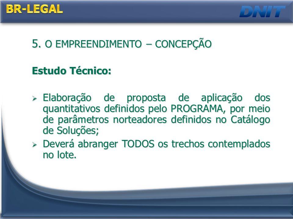 5. O EMPREENDIMENTO – CONCEPÇÃO Estudo Técnico: Elaboração de proposta de aplicação dos quantitativos definidos pelo PROGRAMA, por meio de parâmetros