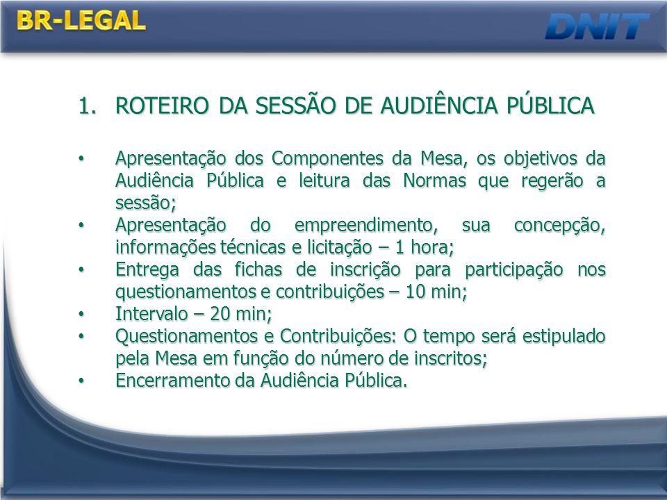 1.ROTEIRO DA SESSÃO DE AUDIÊNCIA PÚBLICA Apresentação dos Componentes da Mesa, os objetivos da Audiência Pública e leitura das Normas que regerão a se