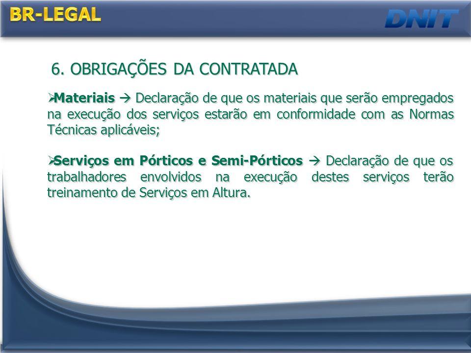 6. OBRIGAÇÕES DA CONTRATADA Materiais Declaração de que os materiais que serão empregados na execução dos serviços estarão em conformidade com as Norm