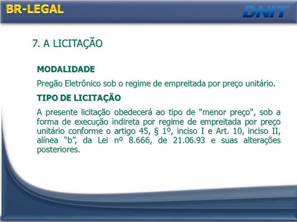 7. A LICITAÇÃO MODALIDADE Pregão Eletrônico sob o regime de empreitada por preço unitário. TIPO DE LICITAÇÃO A presente licitação obedecerá ao tipo de