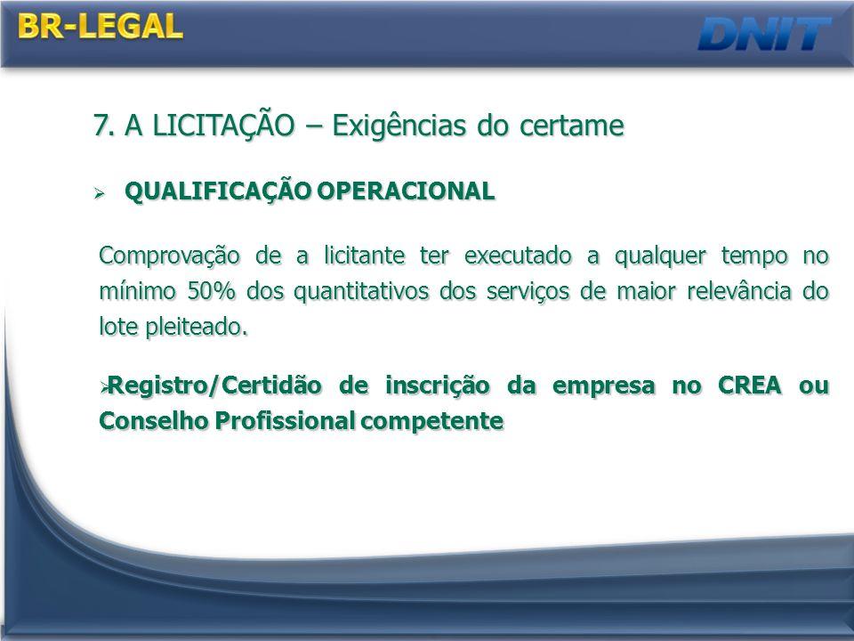 7. A LICITAÇÃO – Exigências do certame QUALIFICAÇÃO OPERACIONAL QUALIFICAÇÃO OPERACIONAL Comprovação de a licitante ter executado a qualquer tempo no