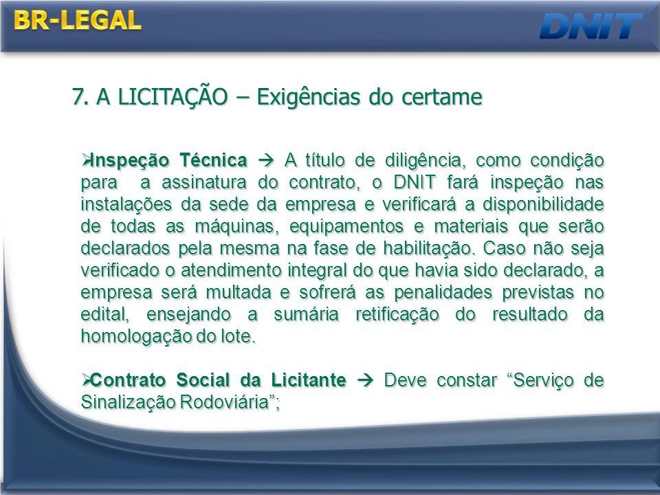7. A LICITAÇÃO – Exigências do certame Inspeção Técnica A título de diligência, como condição para a assinatura do contrato, o DNIT fará inspeção nas