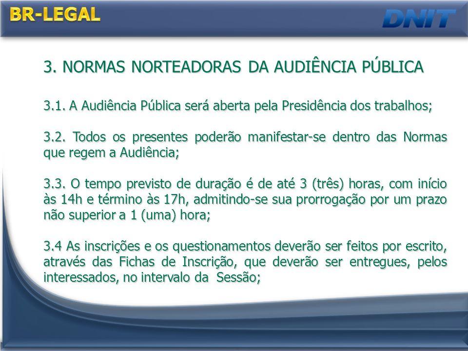 3. NORMAS NORTEADORAS DA AUDIÊNCIA PÚBLICA 3.1. A Audiência Pública será aberta pela Presidência dos trabalhos; 3.2. Todos os presentes poderão manife