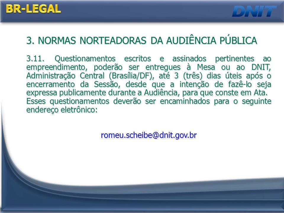 3. NORMAS NORTEADORAS DA AUDIÊNCIA PÚBLICA 3.11.Questionamentos escritos e assinados pertinentes ao empreendimento, poderão ser entregues à Mesa ou ao
