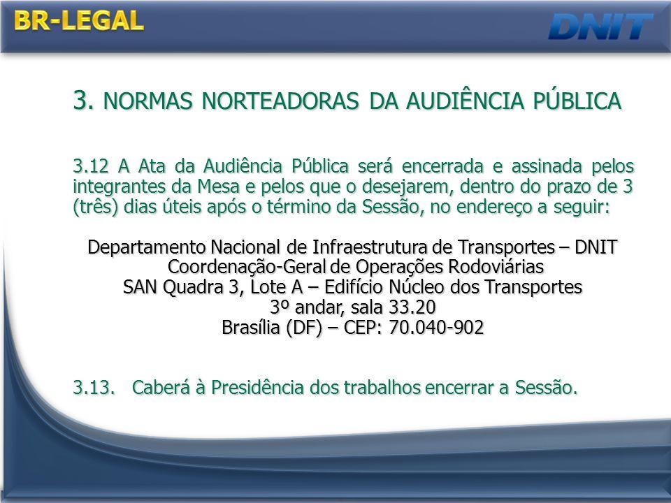 9 3.12 A Ata da Audiência Pública será encerrada e assinada pelos integrantes da Mesa e pelos que o desejarem, dentro do prazo de 3 (três) dias úteis