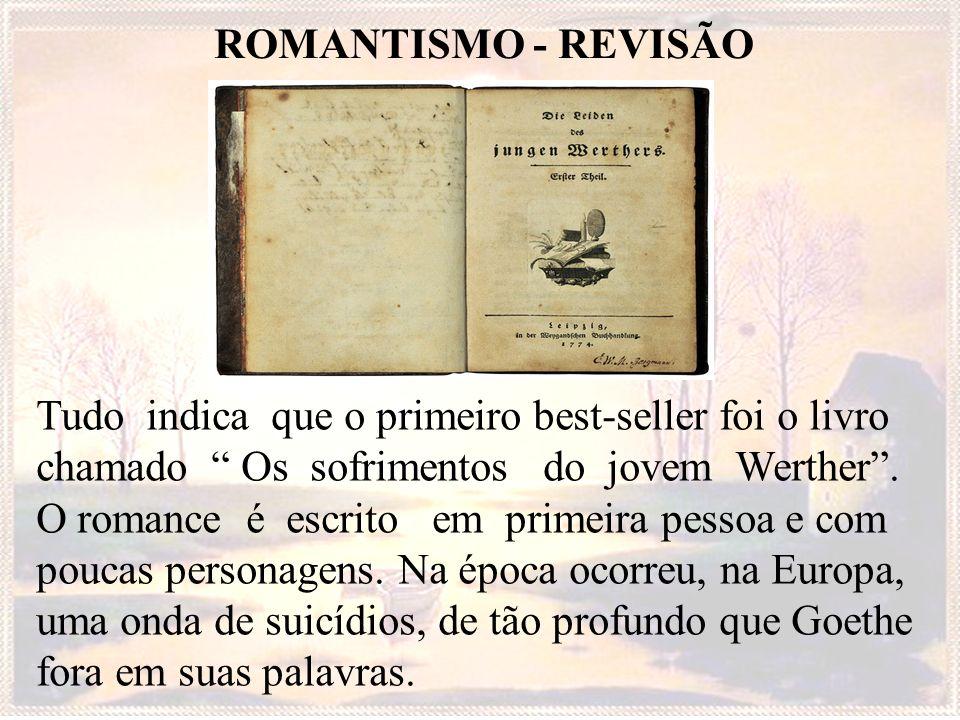 ROMANTISMO - REVISÃO Tudo indica que o primeiro best-seller foi o livro chamado Os sofrimentos do jovem Werther. O romance é escrito em primeira pesso
