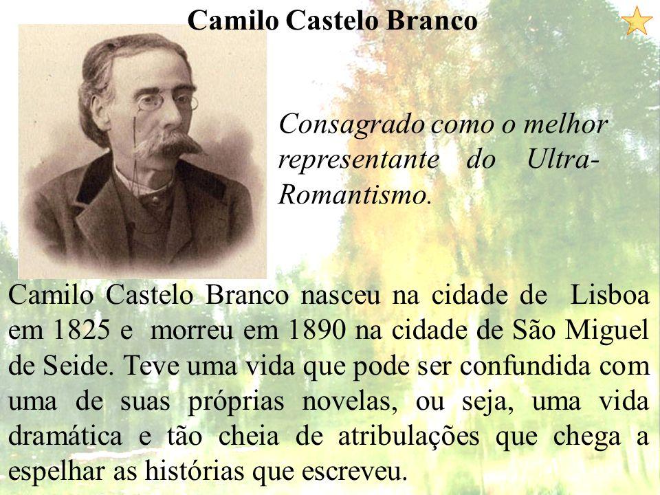 Camilo Castelo Branco Consagrado como o melhor representante do Ultra- Romantismo. Camilo Castelo Branco nasceu na cidade de Lisboa em 1825 e morreu e