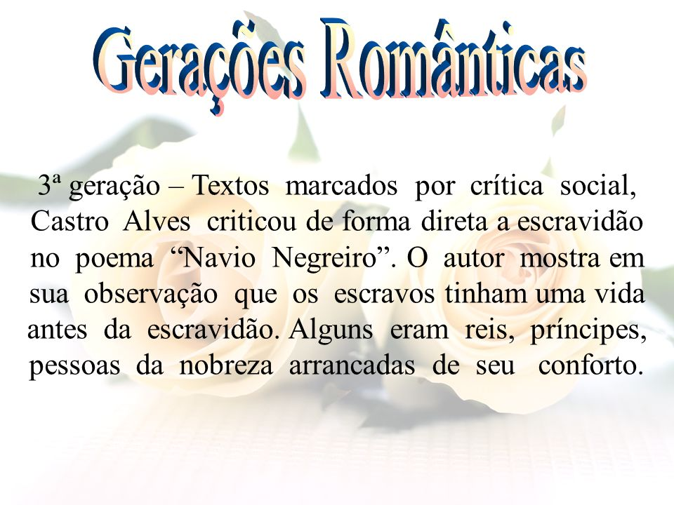 3ª geração – Textos marcados por crítica social, Castro Alves criticou de forma direta a escravidão no poema Navio Negreiro. O autor mostra em sua obs