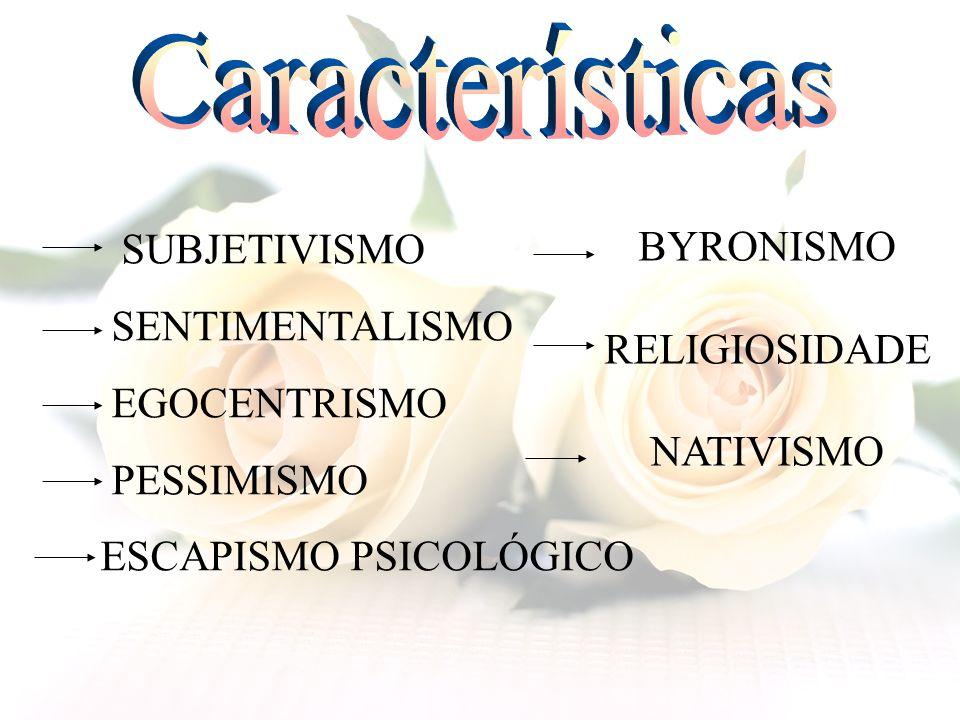 SUBJETIVISMO SENTIMENTALISMO EGOCENTRISMO PESSIMISMO ESCAPISMO PSICOLÓGICO BYRONISMO RELIGIOSIDADE NATIVISMO