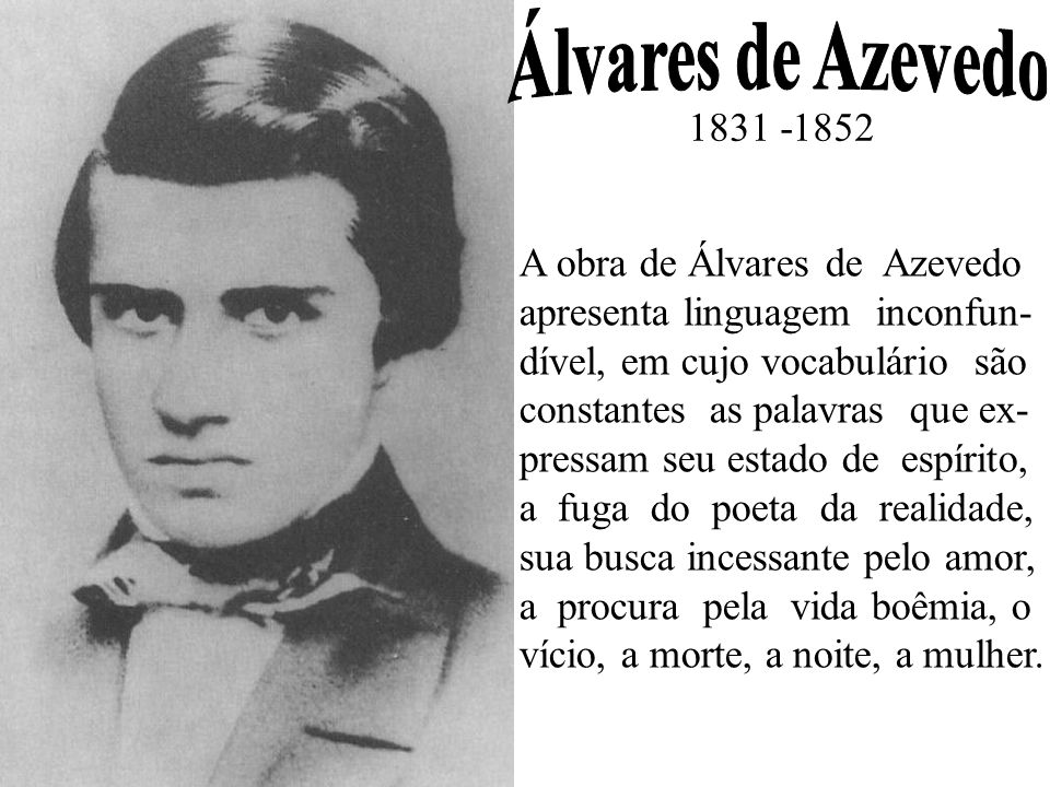 1831 -1852 A obra de Álvares de Azevedo apresenta linguagem inconfun- dível, em cujo vocabulário são constantes as palavras que ex- pressam seu estado