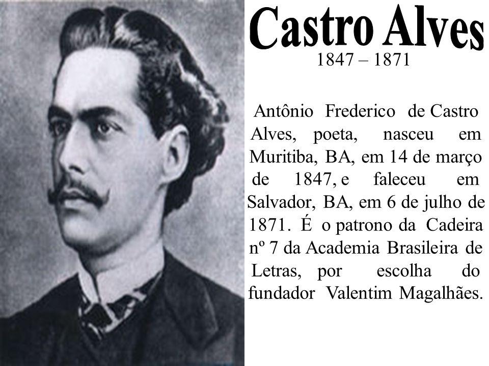 1847 – 1871 Antônio Frederico de Castro Alves, poeta, nasceu em Muritiba, BA, em 14 de março de 1847, e faleceu em Salvador, BA, em 6 de julho de 1871