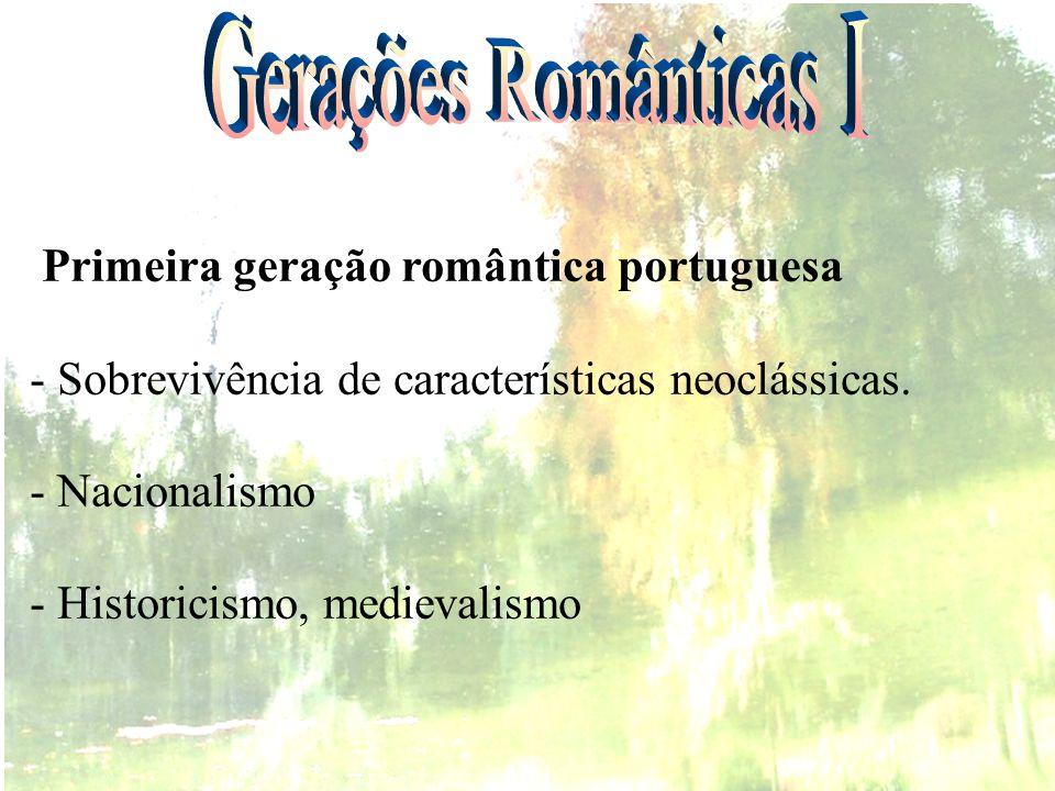 Primeira geração romântica portuguesa - Sobrevivência de características neoclássicas. - Nacionalismo - Historicismo, medievalismo