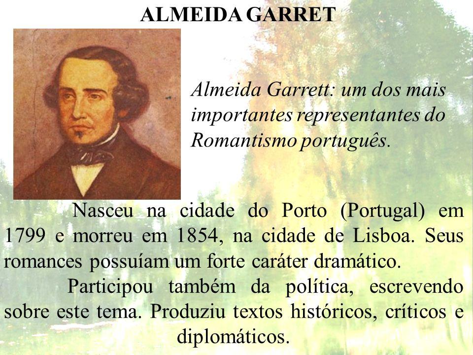 Almeida Garrett: um dos mais importantes representantes do Romantismo português. ALMEIDA GARRET Nasceu na cidade do Porto (Portugal) em 1799 e morreu