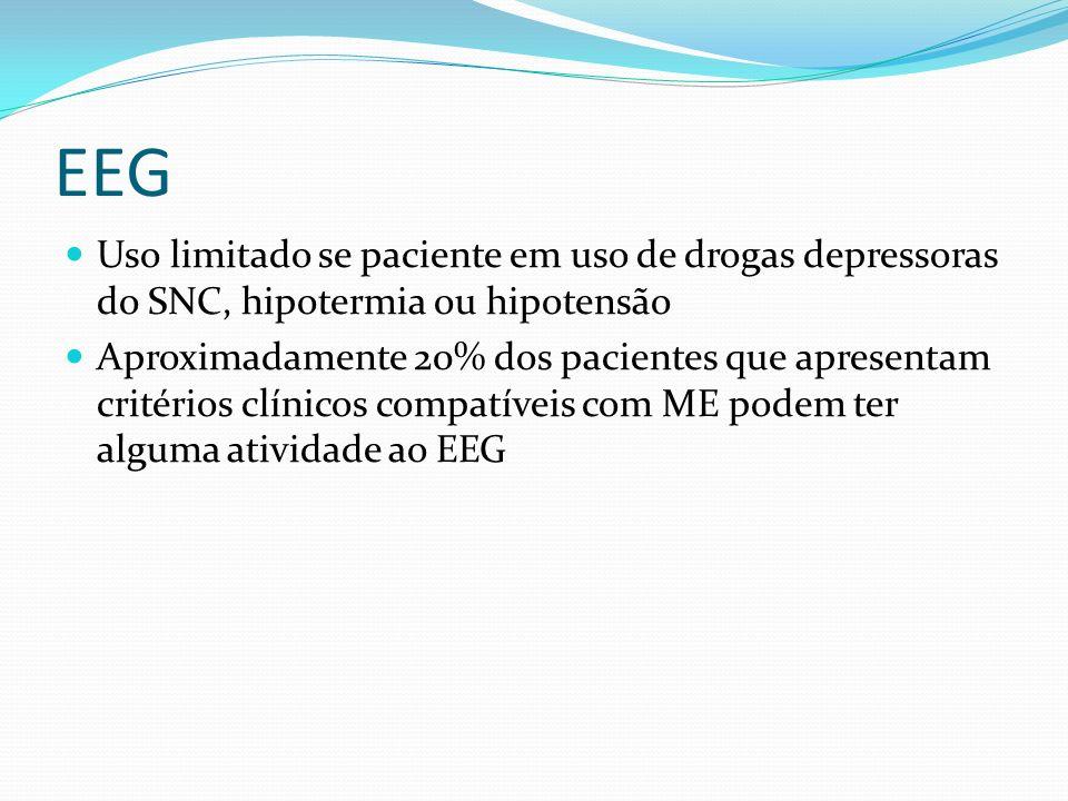 EEG Uso limitado se paciente em uso de drogas depressoras do SNC, hipotermia ou hipotensão Aproximadamente 20% dos pacientes que apresentam critérios clínicos compatíveis com ME podem ter alguma atividade ao EEG